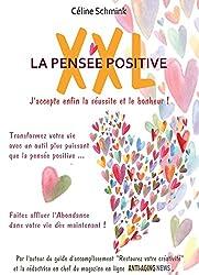 LA PENSEE POSITIVE XXL : J'accepte enfin la réussite et le bonheur !: Transformez votre vie avec un outil plus puissant que la pensée positive. Faites ... l'Abondance dans votre vie dès maintenant