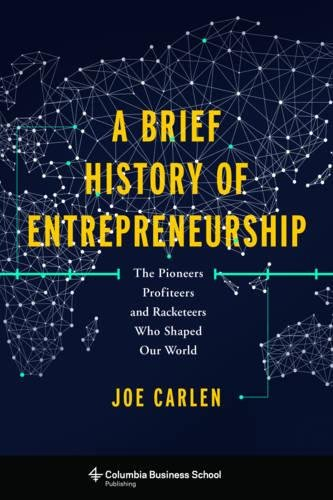 A Brief History of Entrepreneurship: The Pioneers, Profiteers, and Racketeers Who Shaped Our World PDF Books