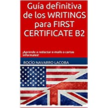 Guía definitiva de los WRITINGS para FIRST CERTIFICATE B2: Aprende a redactar e-mails o cartas informales (Fichas de inglés)
