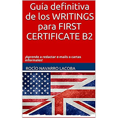 Guía definitiva de los WRITINGS para FIRST CERTIFICATE B2: Aprende a redactar e-mails o cartas informales (Fichas de inglés) (Spanish Edition) - Email Certificato