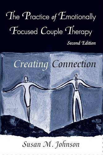 The Practice of Emotionally Focused Couple Therapy: Creating Connection (Basic Principles Into Practice)