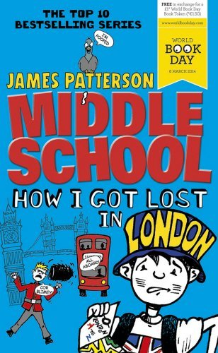 Middle School: How I Got Lost in London: Written by James Patterson, 2014 Edition, Publisher: Arrow (Young) [Paperback]
