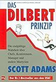 Das Dilbert-Prinzip: Die endgültige Wahrheit über Chefs, Konferenzen, Manager und andere Martyrien