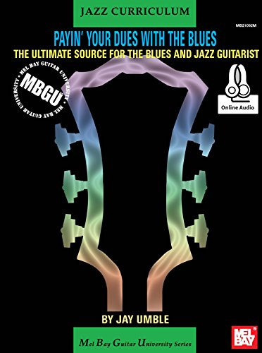MBGU Jazz Curriculum: Payin' Your Dues with the Blues: The Ultimate Source for the Blues and Jazz Guitarists (English Edition)