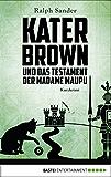 Kater Brown und das Testament der Madame Maupu (Ein Kater-Brown-Krimi 4)