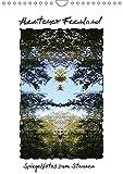 Abenteuer Feenland - Ein Spaziergang zum Stauen (Wandkalender 2017 DIN A4 hoch): Spiegelfotos von Bäumen, Landschaften, Blüten zeigen ganz neue ... (Monatskalender, 14 Seiten ) (CALVENDO Natur)