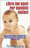 Scarica Libro Libro Dei Nomi Per Bambini Italiani Moderno Creativo Tradizionale Spirituale Nomi Familiari Per Bambine Italiane Ragazzi Col Volendo Dire (PDF,EPUB,MOBI) Online Italiano Gratis