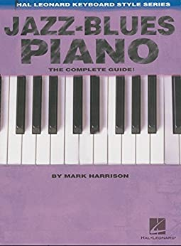 Jazz-Blues Piano: The Complete Guide with Audio! par [Harrison, Mark]