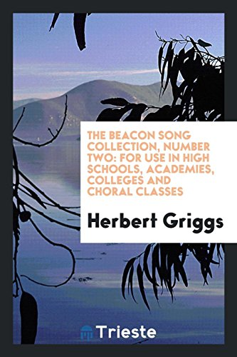 The Beacon Song Collection, Number Two: For Use in High Schools, Academies, Colleges and Choral Classes