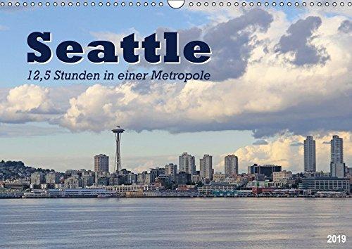 Seattle - 12,5 Stunden in einer Metropole (Wandkalender 2019 DIN A3 quer): Eindrücke, Erlebnisse und Entdeckungen einer Weltstadt an nur einem Tag (Monatskalender, 14 Seiten ) (CALVENDO Orte)