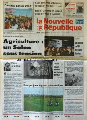 NOUVELLE REPUBLIQUE (LA) [No 14409] du 02/03/1992 - LA SEMAINE VERTE / AGRICULTURE - UN SALON SOUS TENSION - ULSTER / LES BOMBES DE L'IRA TERRORISENT LONDRES - L'EUROPE OU LES TRIBUS PAR GERBAUD - LES SPORTS / GOLF - BOXE AVEC GIRARD ET ASSAIDI par Collectif
