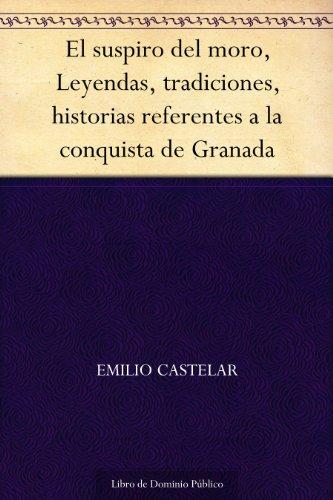 El suspiro del moro, Leyendas, tradiciones, historias referentes a la conquista de Granada