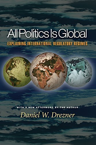 All Politics Is Global: Explaining International Regulatory Regimes by Drezner, Daniel W. (2008) Paperback