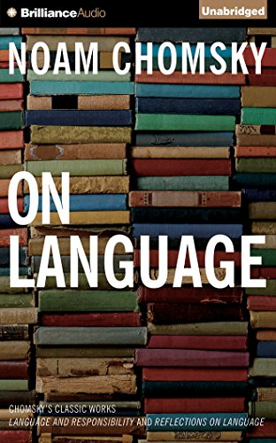 On Language: Chomsky's Classic Works; Language and Responsibility and Rreflections on Language