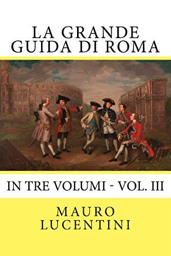 La Grande Guida di Roma Vol. III: In tre volumi - Vol. III (Italian Edition)