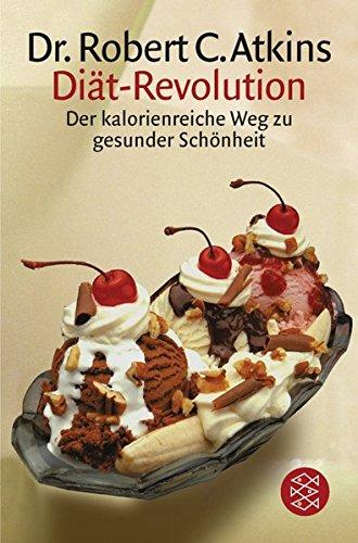 Diät-Revolution: Der kalorienreiche Weg zu gesunder Schönheit (Rezept Atkin Bücher)