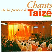 Gesänge aus Taize: Gesänge während der gemeinsamen Gebete in Taize
