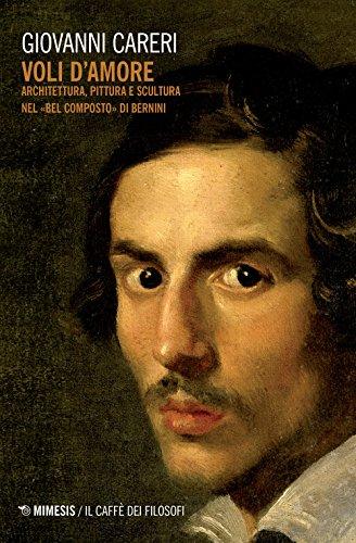 Voli d'amore. Architettura, pittura e scultura nel «Bel composto» di Bernini (Il caffè dei filosofi) por Giovanni Careri