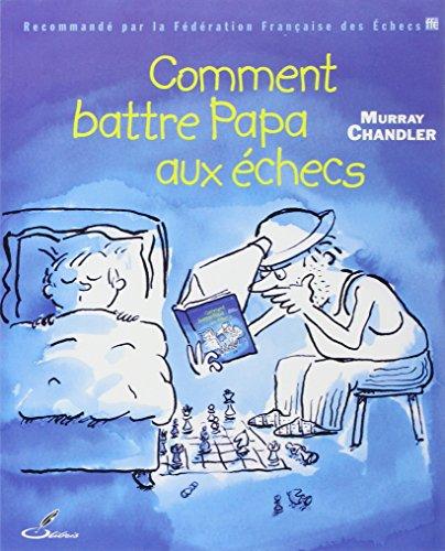 Comment battre Papa aux échecs par Murray Chandler