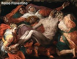 27 Amazing Color Paintings of Rosso Fiorentino  - Italian Mannerist Painter - Florentine School (March 8, 1494 - November 14, 1540) (English Edition) par [Michalak, Jacek]