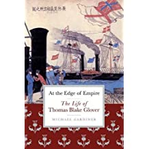 At the Edge of Empire: The Life of Thomas Blake Glover