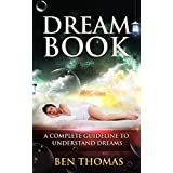 Dream Book: Dreams and Visions, Dreams and Meanings, Dreams and Interpretations: Your Personal Guide To Understanding Your Dreams (English Edition)