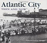 Atlantic City Then & Now (Then & Now (Thunder Bay Press)) by Edward Arthur Mauger (2008-10-16)