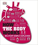 How the Body Works: Big Stuff Simply Explained (Dk Knowledge) (Hardcover)