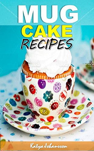 free kindle book Mug Cakes Cookbook: My Top Mug Cake Recipes for Microwave Cakes (microwave mug recipes, microwave cake, mug cakes, simple cake recipes)
