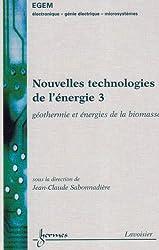 Nouvelles technologies de l'énergie : Tome 3, Géothermie et énergies de la biomasse