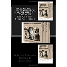 Stoic Six Pack - Meditations of Marcus Aurelius and More: The Complete Stoic Collection by Marcus Aurelius (2014-11-16)