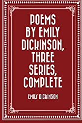 Poems by Emily Dickinson, Three Series, Complete by Emily Dickinson (2016-01-20)