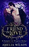 A Friend in Love (A Vampire In Disguise Book 1)