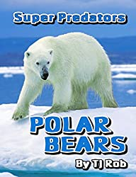 Polar Bears: (Age 6 and above) (Super Predators)