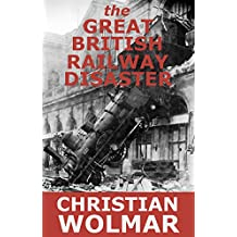 the Great British Railway Disaster: True Stories from the Privatisation of Britain's Railways (English Edition)