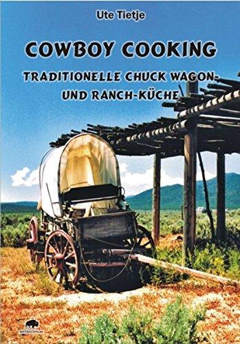 Cowboy Cooking - Traditionelle Chuck Wagon- und Ranch-Küche
