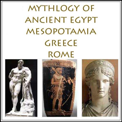 The Mythology of Ancient Egypt, Mesopotamia, Greece and Rome  Audiolibri