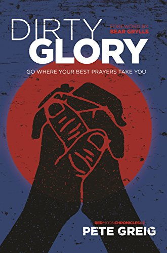 Dirty Glory: Go Where Your Best Prayers Take