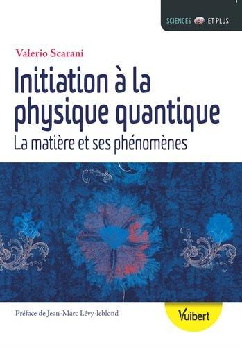 Initiation à la physique quantique : La matière et ses phénomènes par From Vuibert