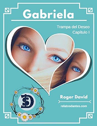 Gabriela Capítulo I: Trampa del deseo por Roger David