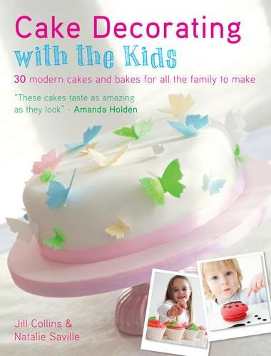 Cake Decorating With The Kids 30 Modern Cakes And Bakes For All The Family To Make