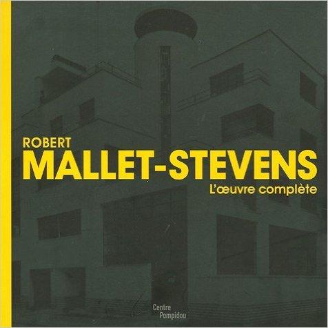Robert Mallet-Stevens : L'oeuvre complte de Oliver Cinqualbre ( 29 avril 2005 )