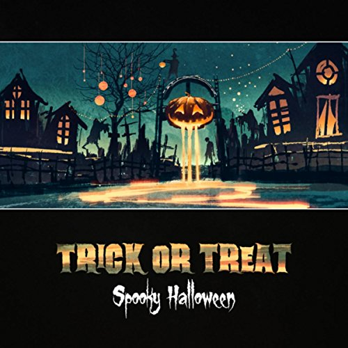 Trick or Treat (Spooky Halloween - Horror Sounds of Ghosts, Werewolves and Other Monsters, Atmospheric Thriller Music)