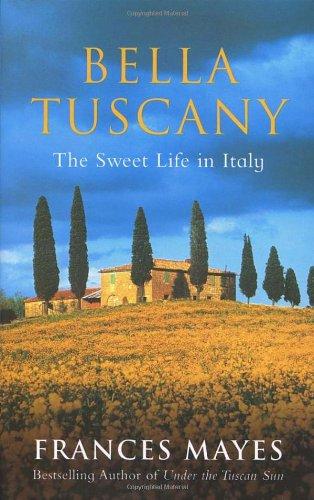 Bella Tuscany: The Sweet Life in Italy por Frances Mayes