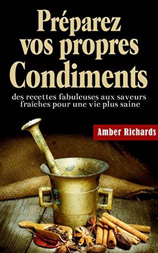 Préparez vos propres condiments par Amber Richards