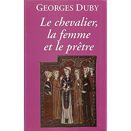 Le chevalier, la femme et le prêtre : Le mariage dans la France médiévale