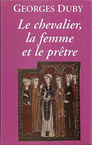 Le chevalier, la femme et le prêtre : Le mariage dans la France médiévale par Georges Duby