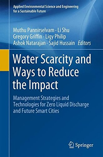 Water Scarcity and Ways to Reduce the Impact: Management Strategies and Technologies for Zero Liquid Discharge and Future Smart Cities (Applied ... and Engineering for a Sustainable Future)