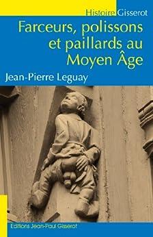 Farceurs, polissons et paillards au Moyen Age (GISSEROT HISTOIRE MÉDIÉVALE) par [Leguay, Jean-Pierre]