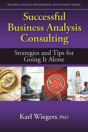 Successful Business Analysis Consulting: Strategies and Tips for Going It Alone (Business Analysis Professional Development)